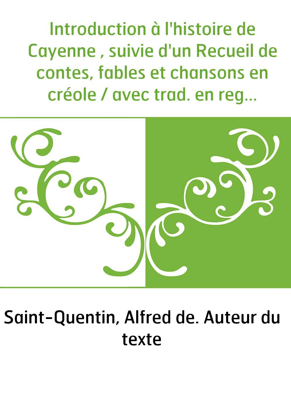 Introduction à l'histoire de Cayenne , suivie d'un Recueil de contes, fables et chansons en créole / avec trad. en regard, notes