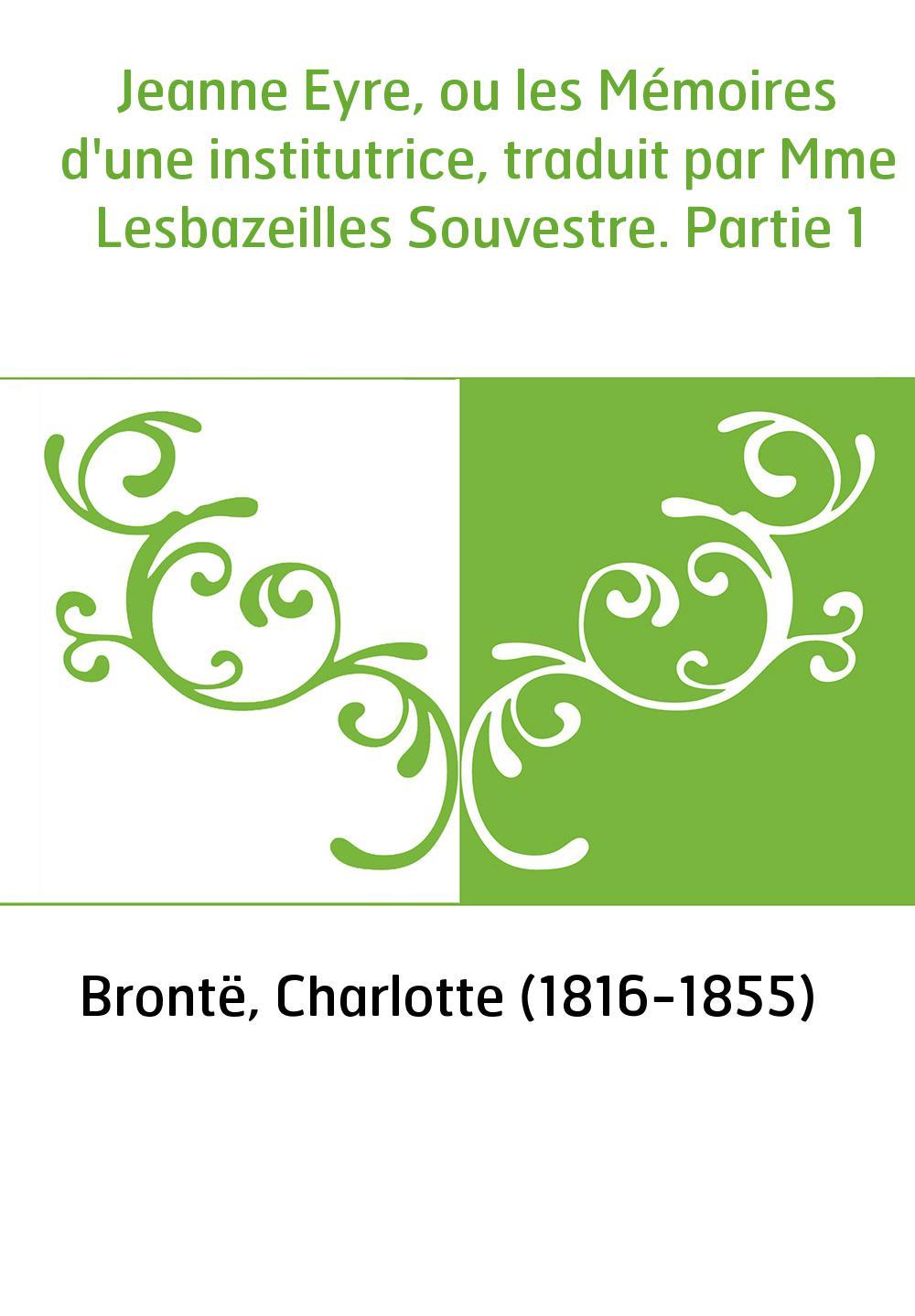 Jeanne Eyre, ou les Mémoires d'une institutrice, traduit par Mme Lesbazeilles Souvestre. Partie 1