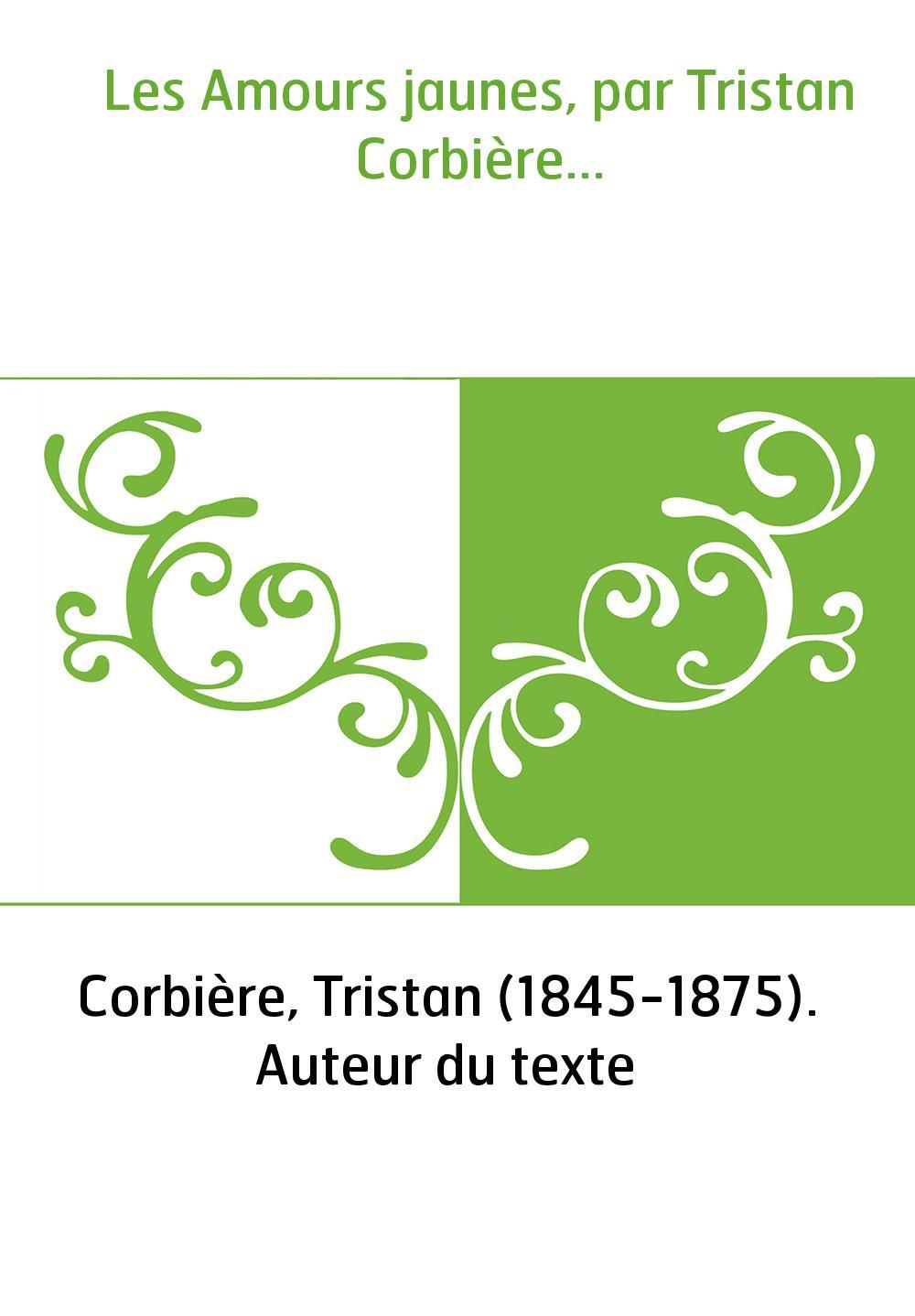 Les Amours jaunes, par Tristan Corbière...