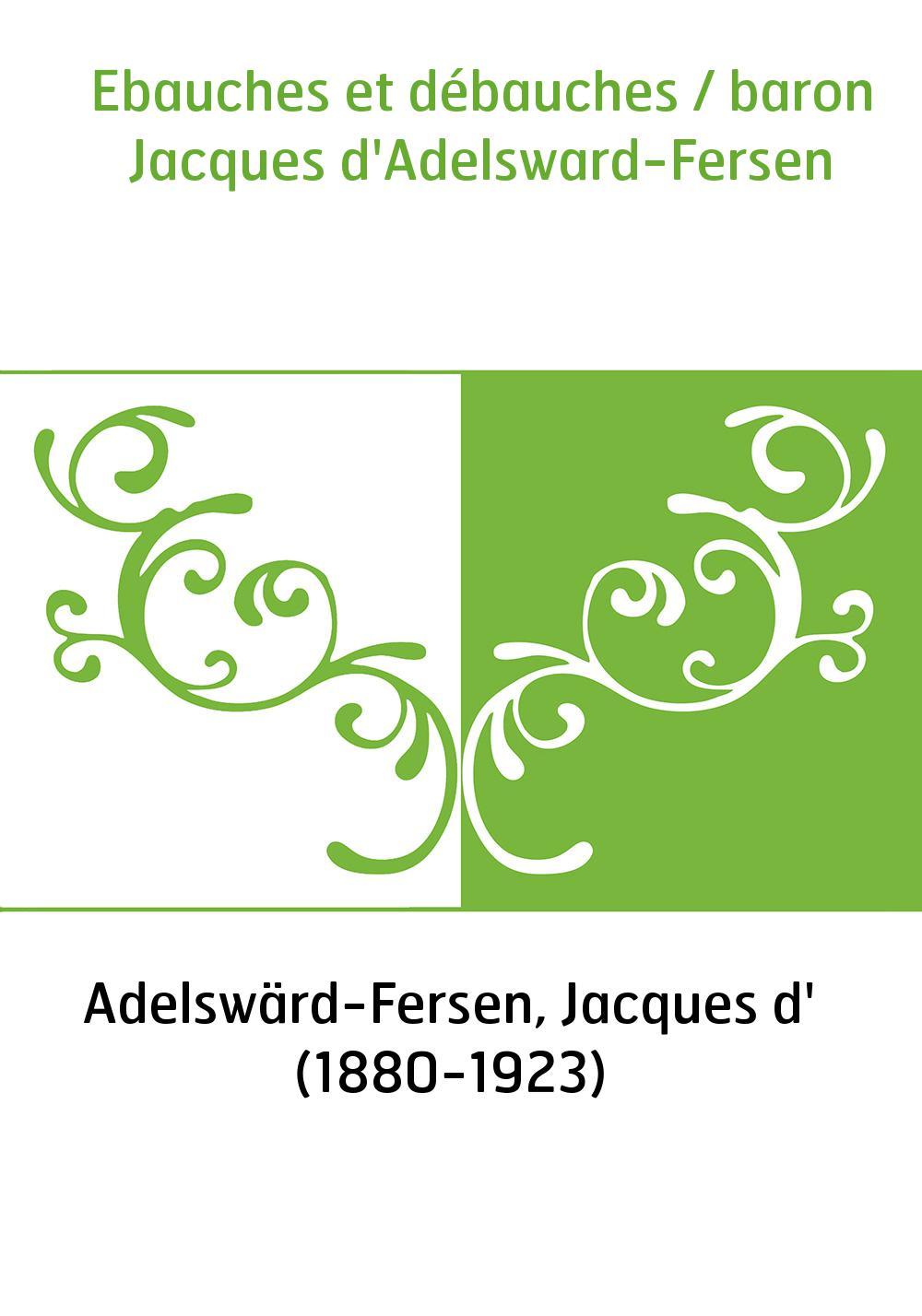 Ebauches et débauches / baron Jacques d'Adelsward-Fersen