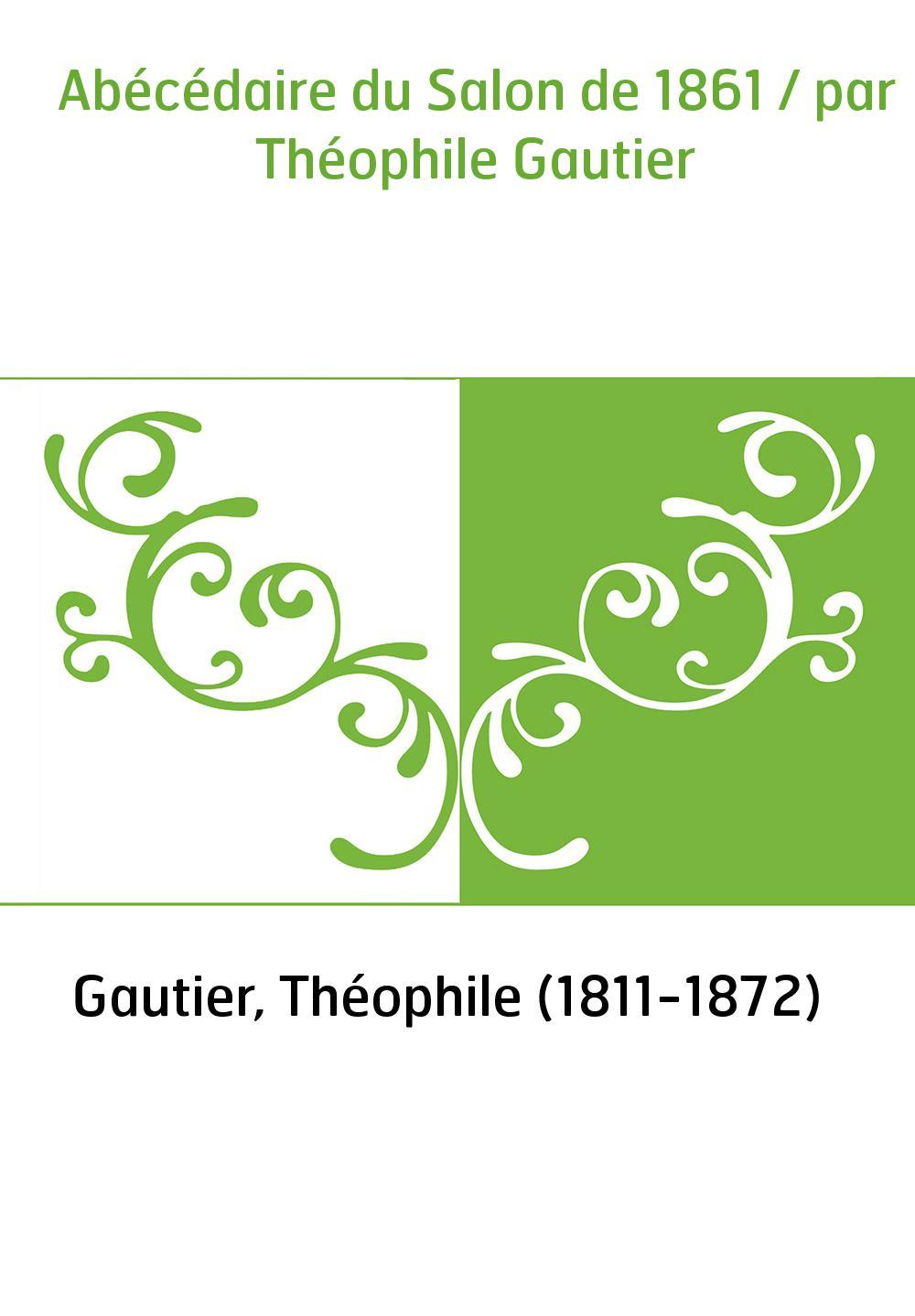 Abécédaire du Salon de 1861 / par Théophile Gautier