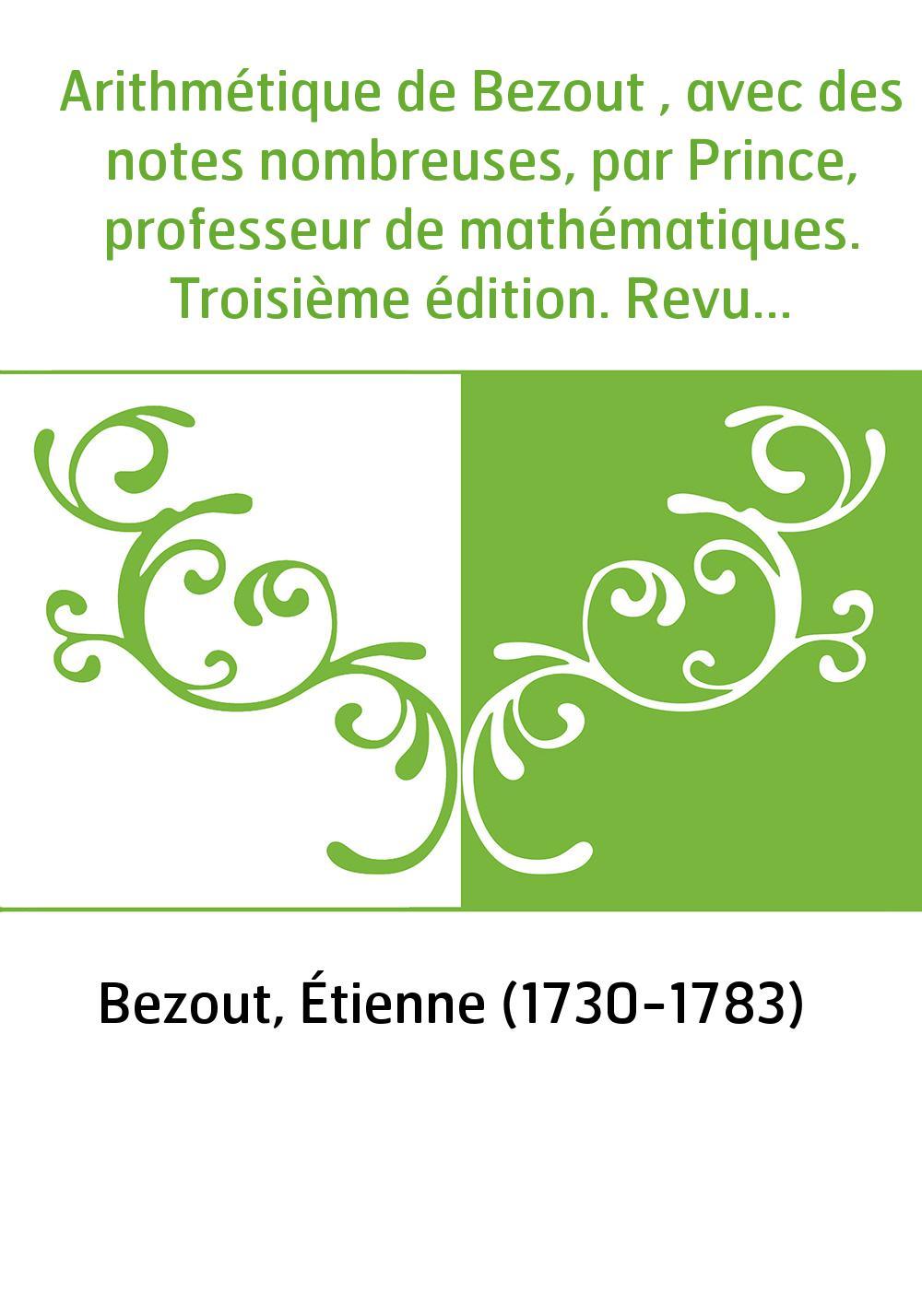 Arithmétique de Bezout , avec des notes nombreuses, par Prince, professeur de mathématiques. Troisième édition. Revue, corrigée