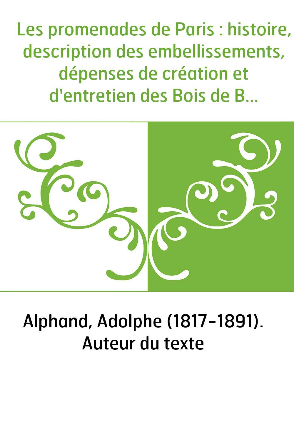 Les promenades de Paris : histoire, description des embellissements, dépenses de création et d'entretien des Bois de Boulogne et