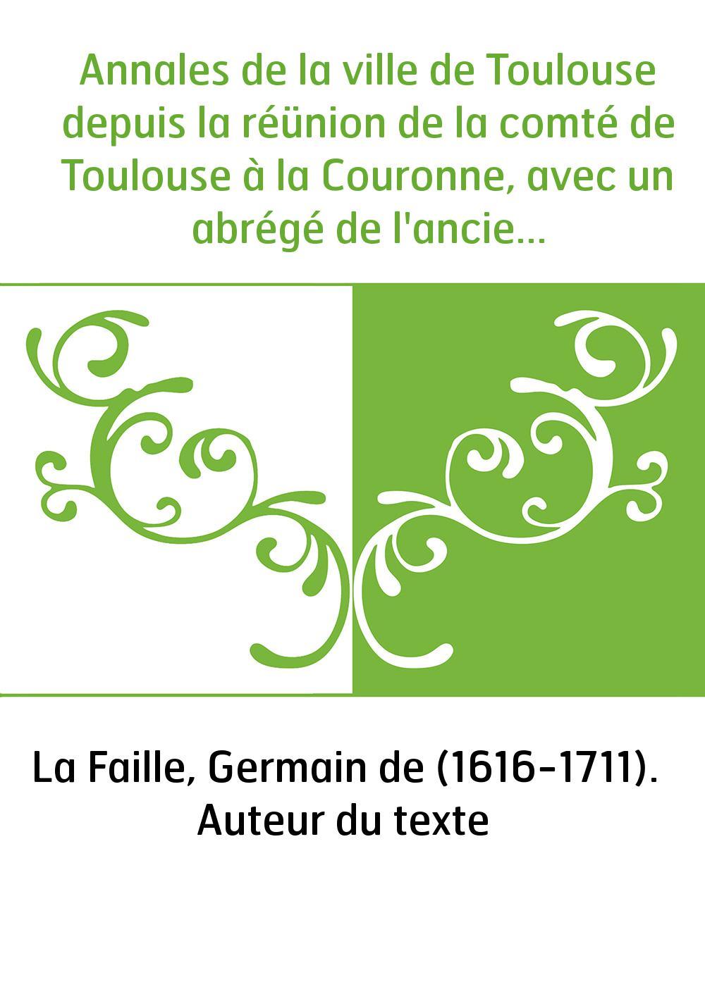 Annales de la ville de Toulouse depuis la réünion de la comté de Toulouse à la Couronne, avec un abrégé de l'ancienne histoire d