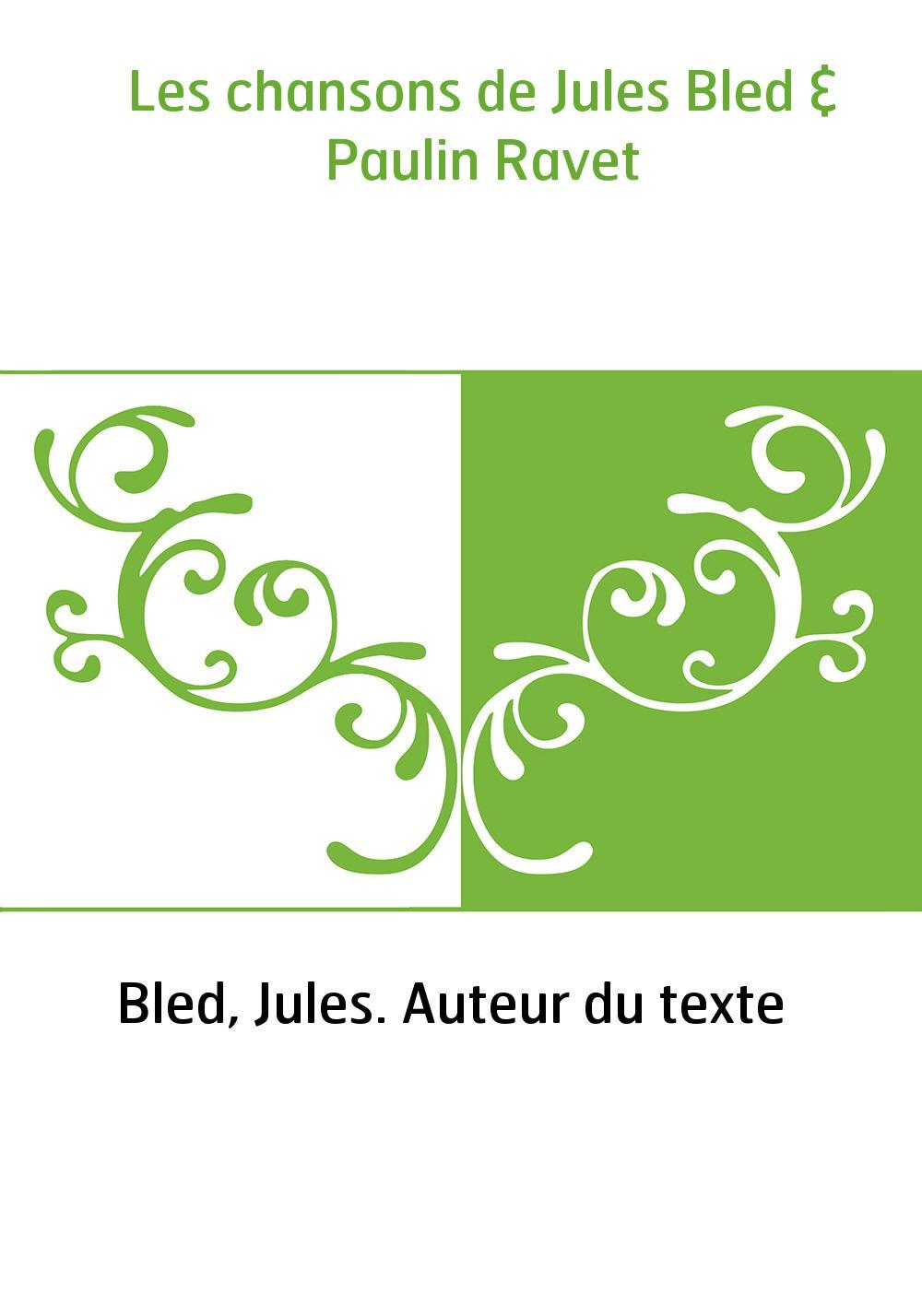 Les chansons de Jules Bled & Paulin Ravet