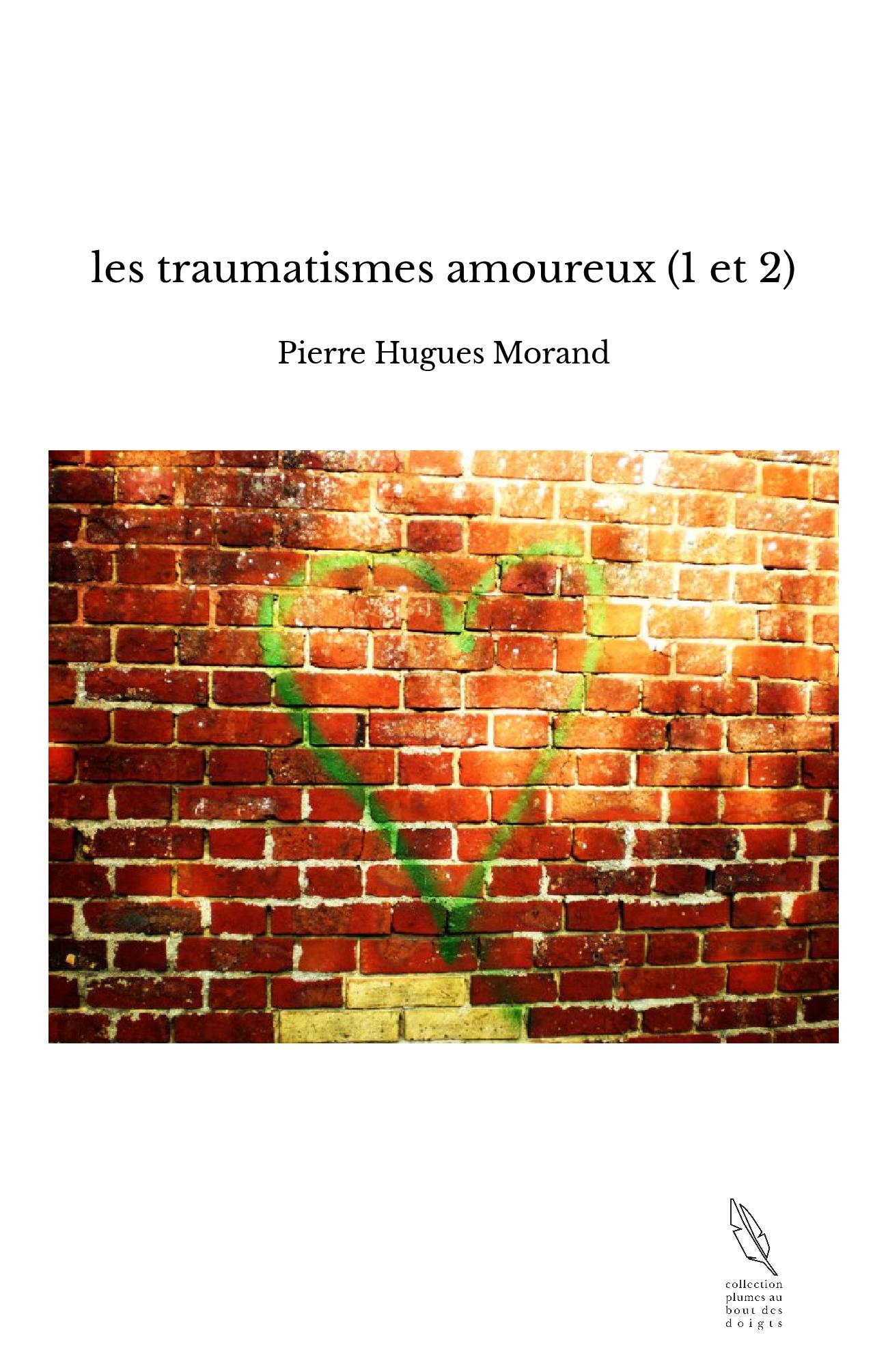 les traumatismes amoureux (1 et 2)