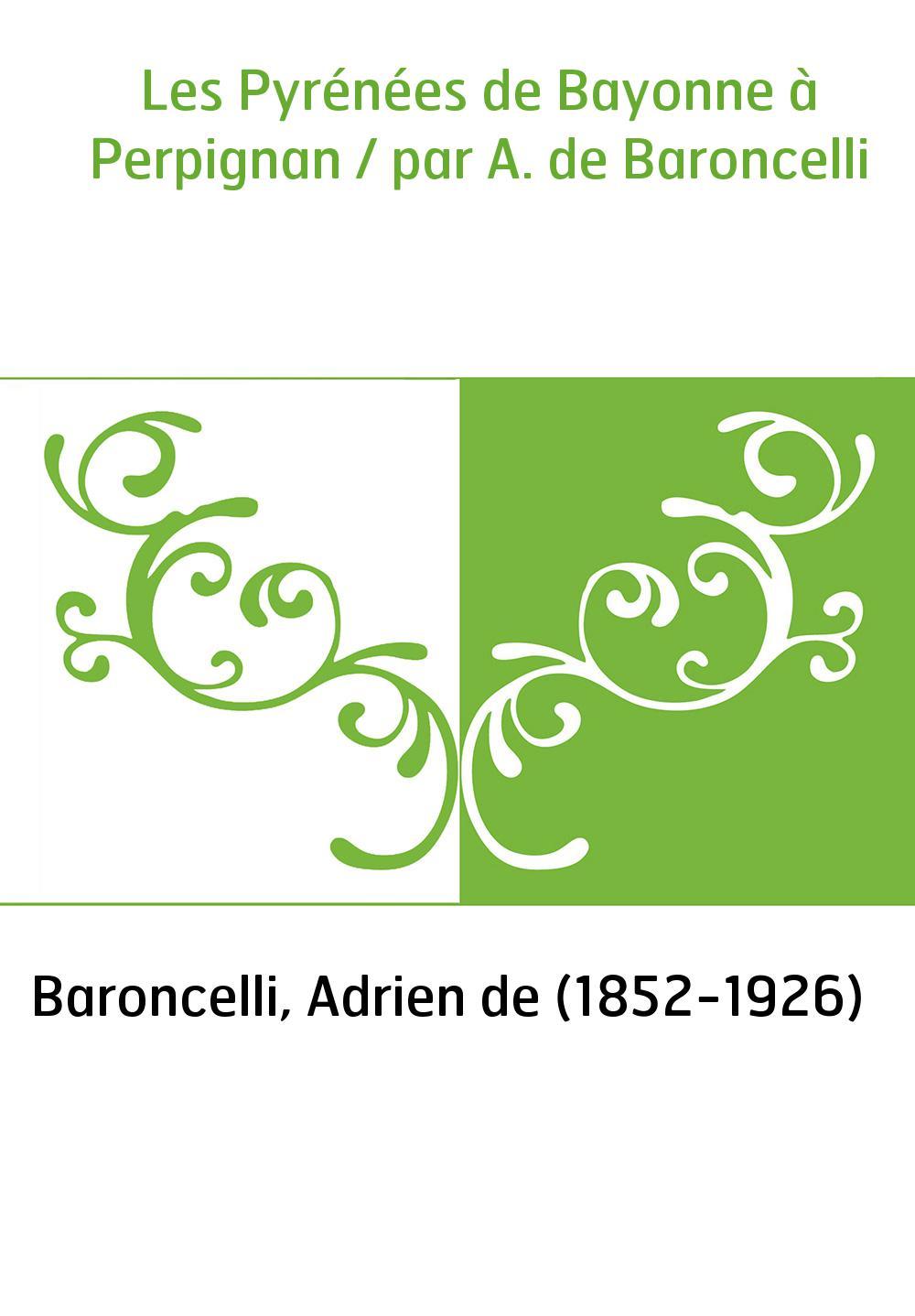 Les Pyrénées de Bayonne à Perpignan / par A. de Baroncelli