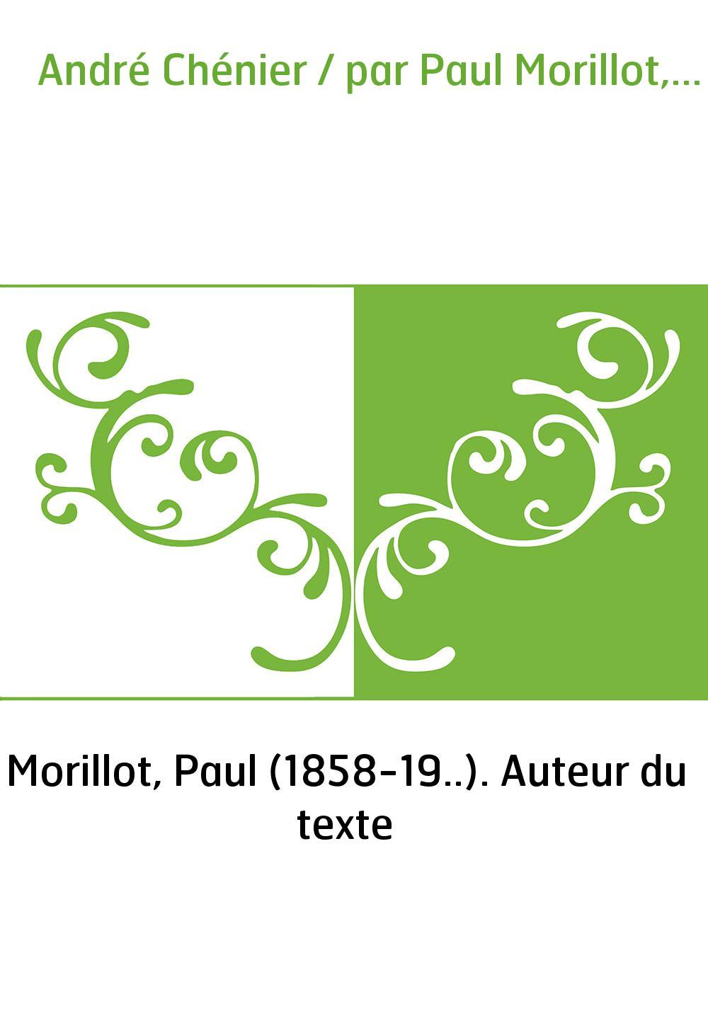André Chénier / par Paul Morillot,...