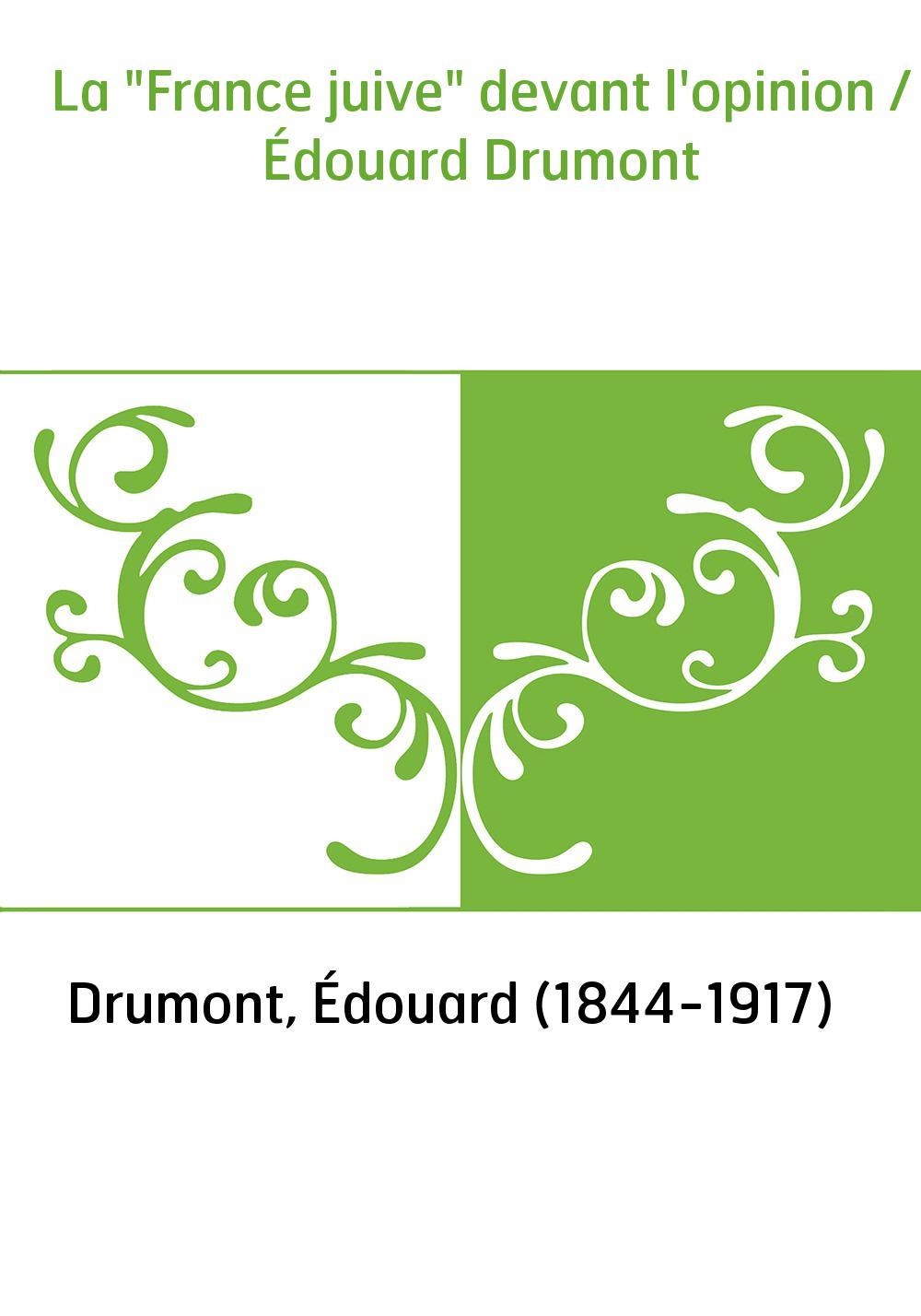 """La """"France juive"""" devant l'opinion / Édouard Drumont"""