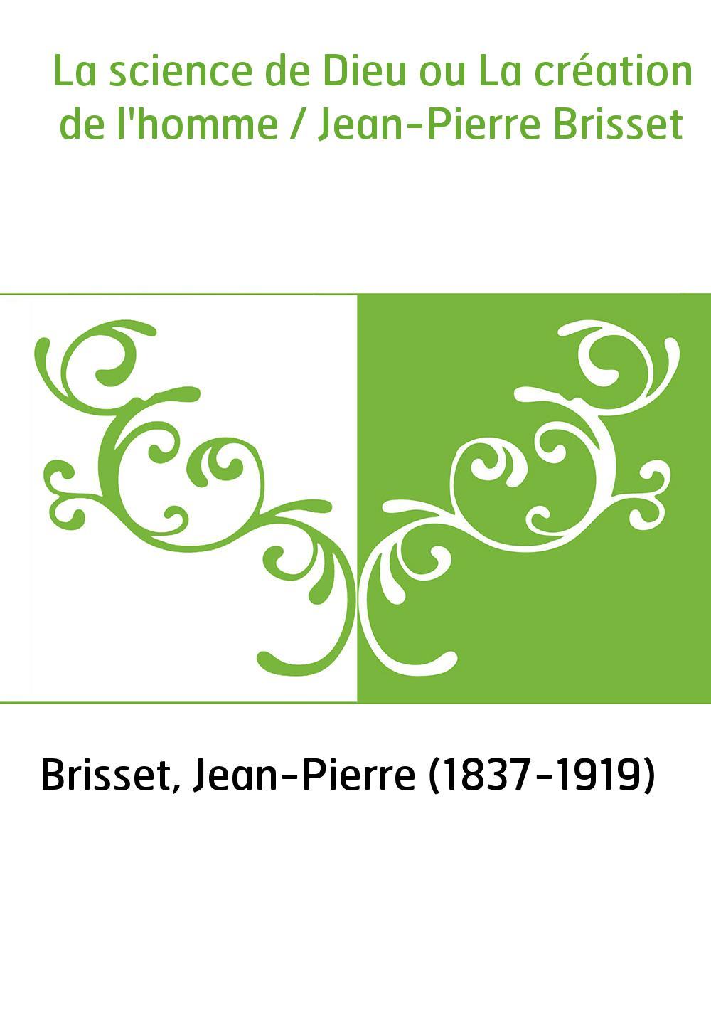 La science de Dieu ou La création de l'homme / Jean-Pierre Brisset