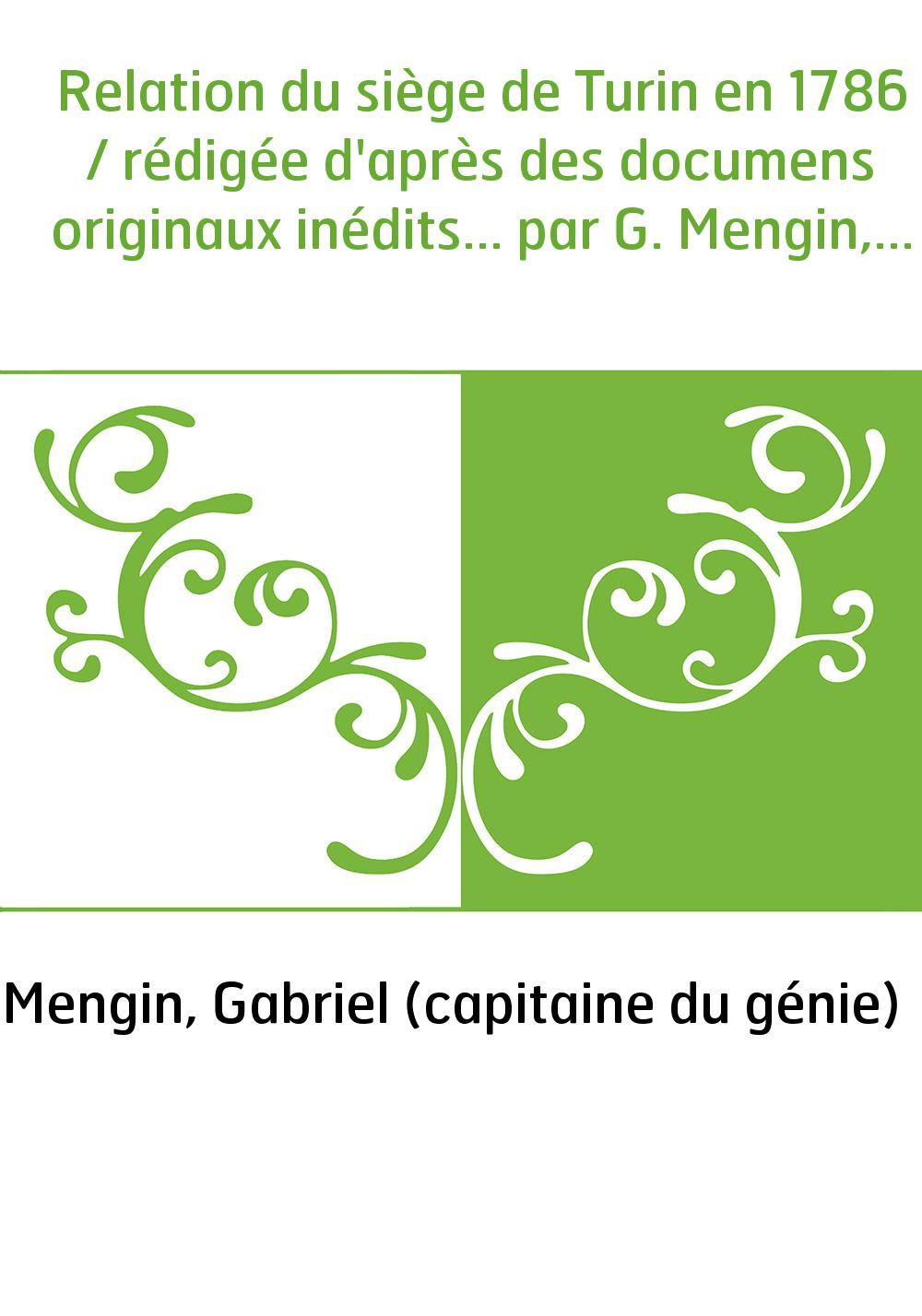 Relation du siège de Turin en 1786 / rédigée d'après des documens originaux inédits... par G. Mengin,...