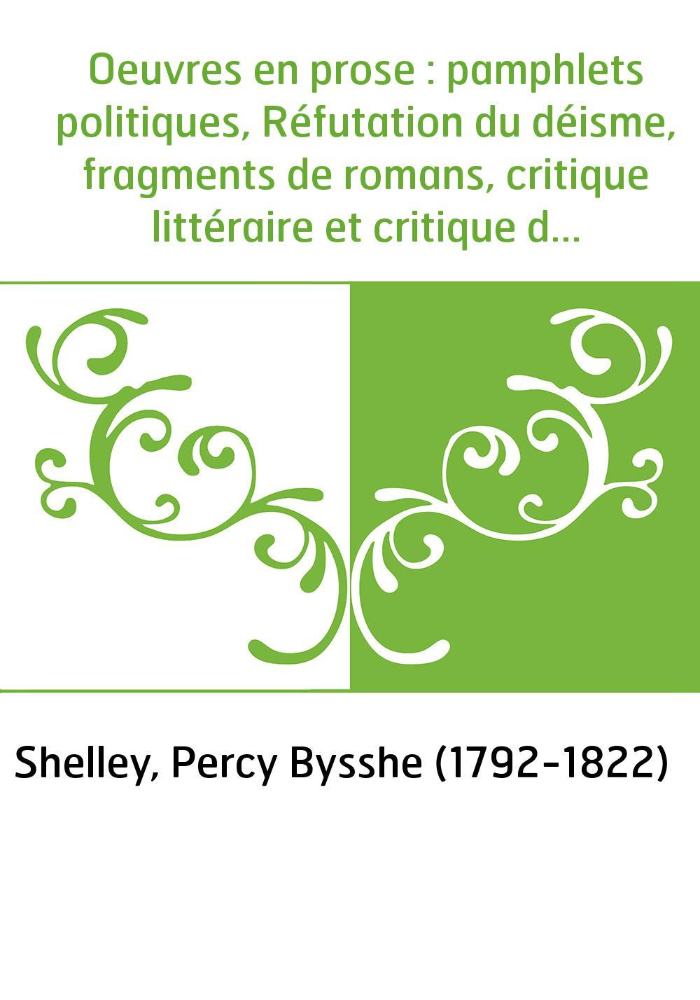 Oeuvres en prose : pamphlets politiques, Réfutation du déisme, fragments de romans, critique littéraire et critique d'art, philo