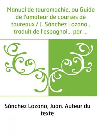 Manuel de tauromachie, ou Guide de...