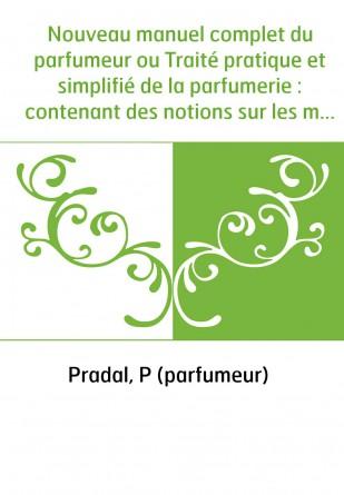 Nouveau manuel complet du parfumeur...