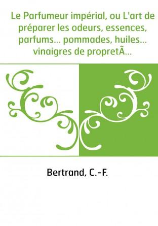 Le Parfumeur impérial, ou L'art de...