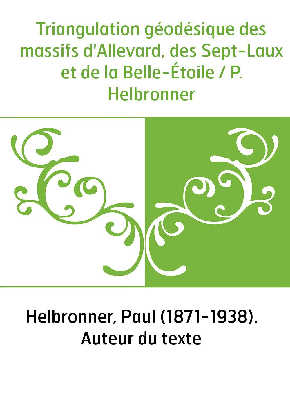 Triangulation géodésique des massifs d'Allevard, des Sept-Laux et de la Belle-Étoile / P. Helbronner