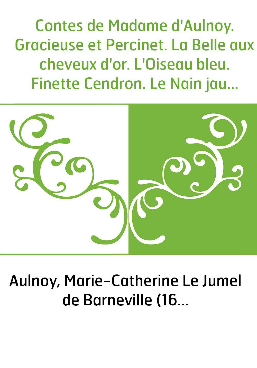 Contes de Madame d'Aulnoy. Gracieuse et Percinet. La Belle aux cheveux d'or. L'Oiseau bleu. Finette Cendron. Le Nain jaune. La B
