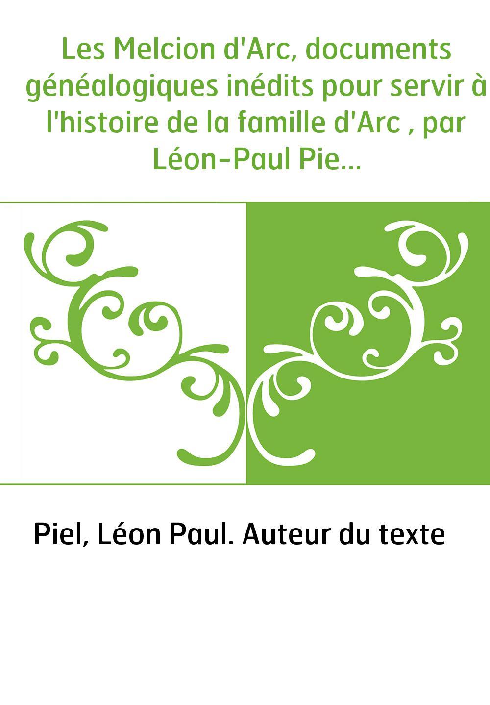 Les Melcion d'Arc, documents généalogiques inédits pour servir à l'histoire de la famille d'Arc , par Léon-Paul Piel. Avec une p