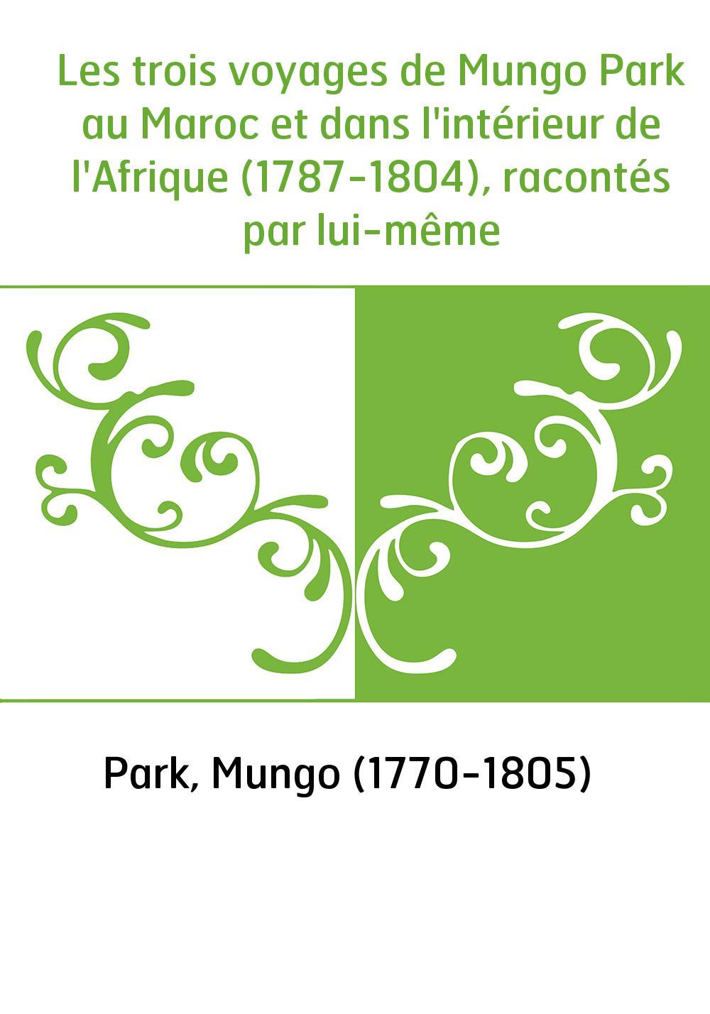 Les trois voyages de Mungo Park au Maroc et dans l'intérieur de l'Afrique (1787-1804), racontés par lui-même
