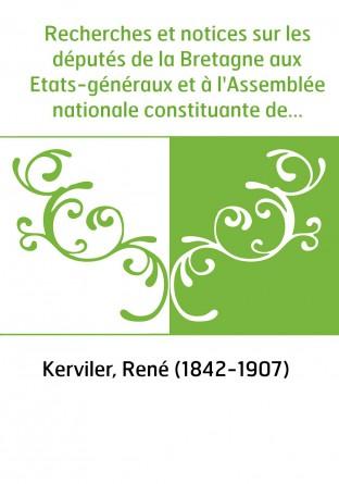 Recherches et notices sur les députés de la Bretagne aux Etats-généraux et à l'Assemblée nationale constituante de 1789. Allain-