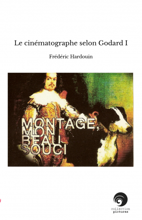 Le cinématographe selon Godard I
