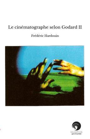 Le cinématographe selon Godard II