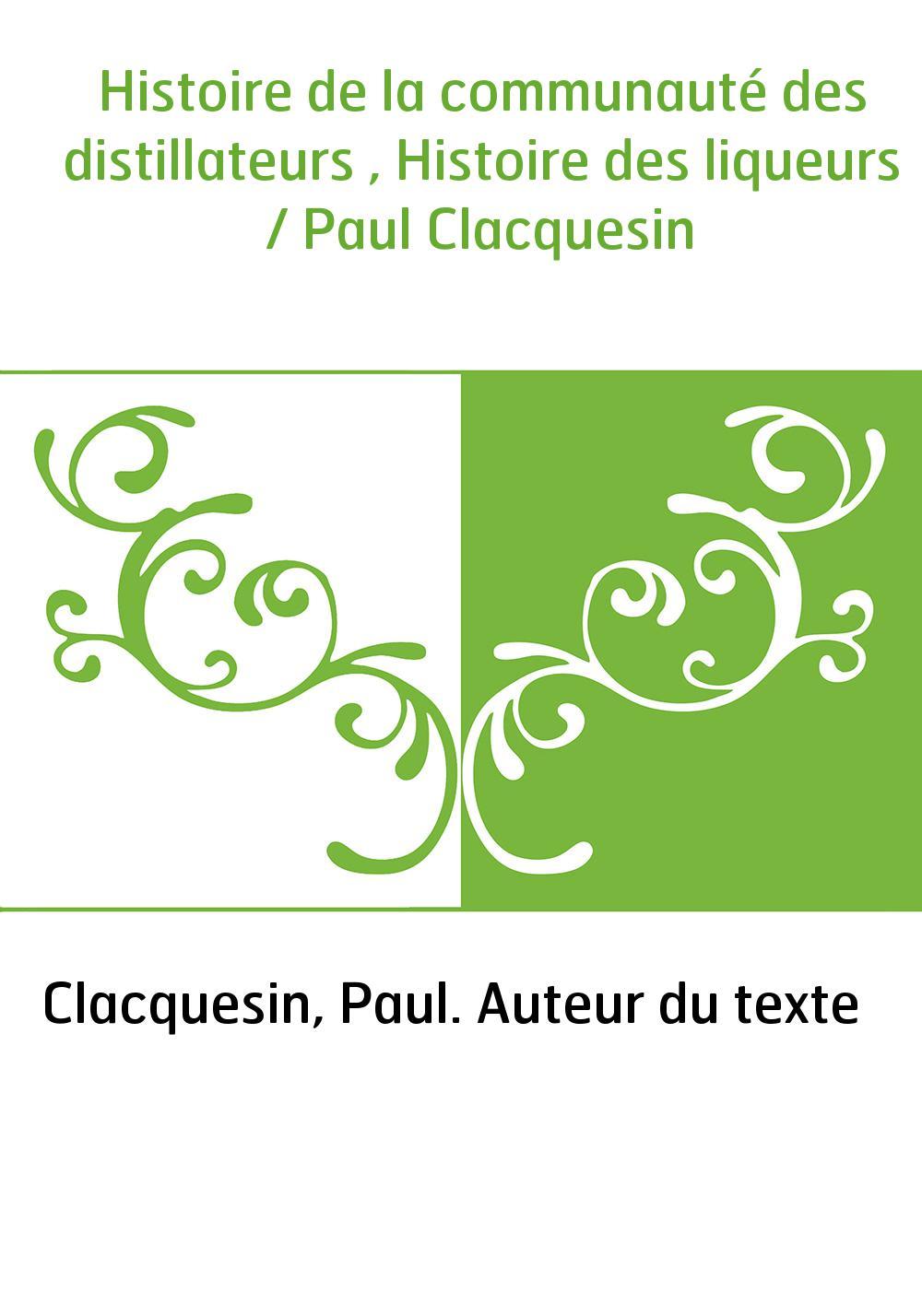 Histoire de la communauté des distillateurs , Histoire des liqueurs / Paul Clacquesin
