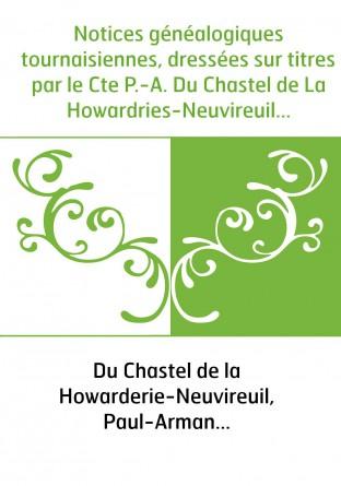 Notices généalogiques tournaisiennes,...