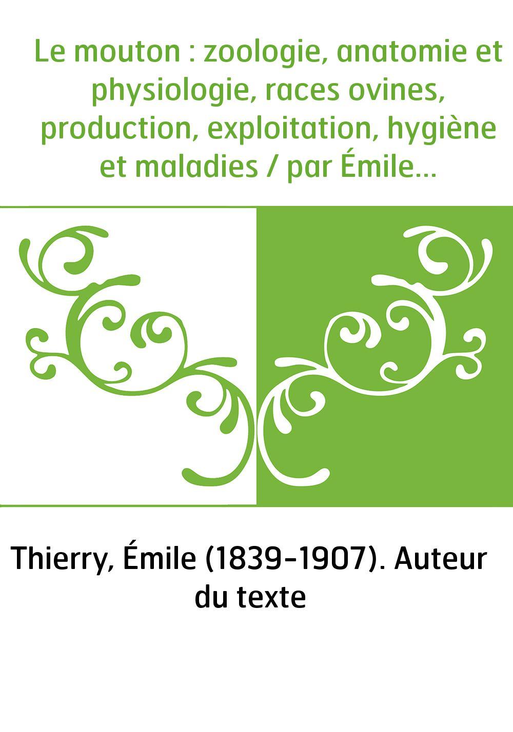 Le mouton : zoologie, anatomie et physiologie, races ovines, production, exploitation, hygiène et maladies / par Émile Thierry,.