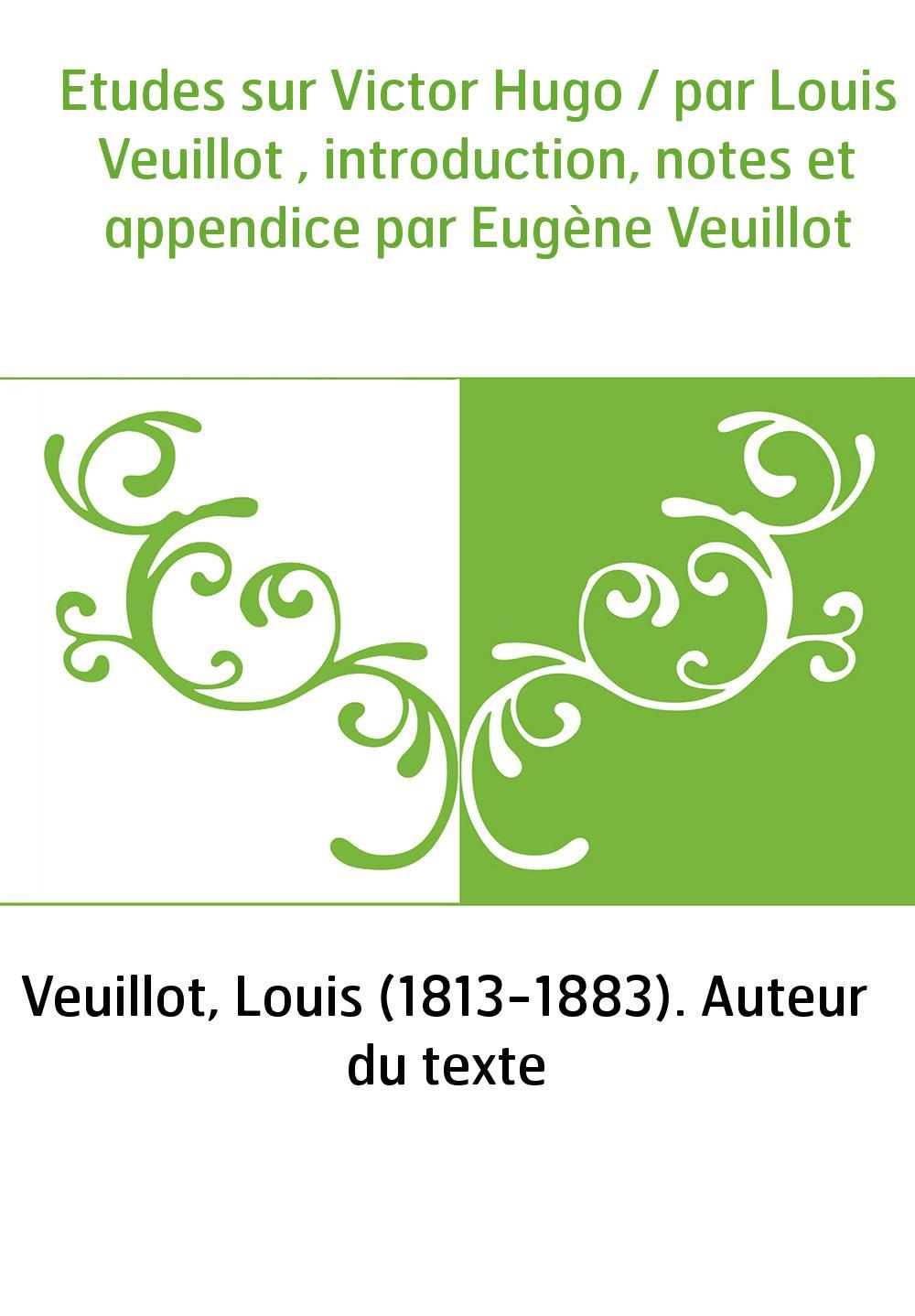 Etudes sur Victor Hugo / par Louis Veuillot , introduction, notes et appendice par Eugène Veuillot