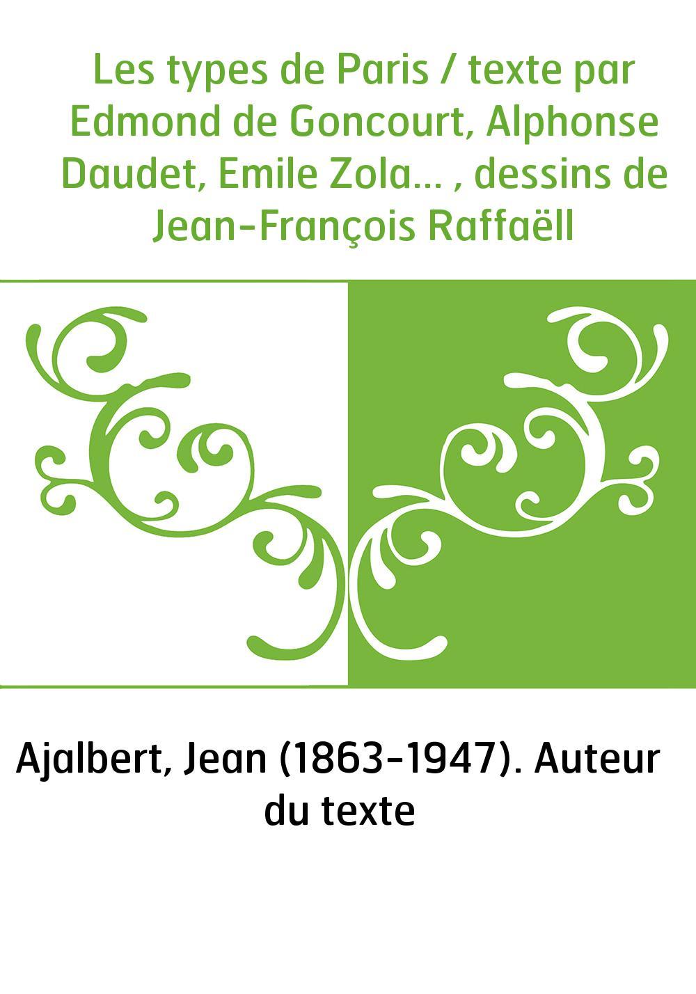 Les types de Paris / texte par Edmond de Goncourt, Alphonse Daudet, Emile Zola... , dessins de Jean-François Raffaëll