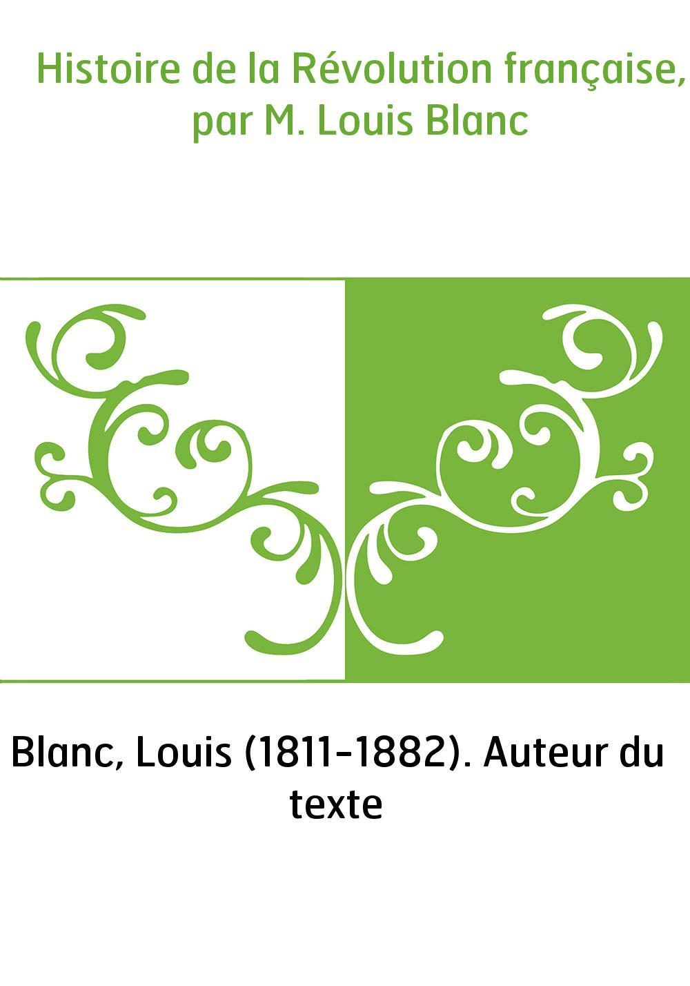 Histoire de la Révolution française, par M. Louis Blanc