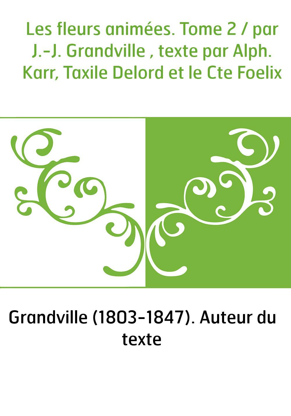 Les fleurs animées. Tome 2 / par J.-J. Grandville , texte par Alph. Karr, Taxile Delord et le Cte Foelix