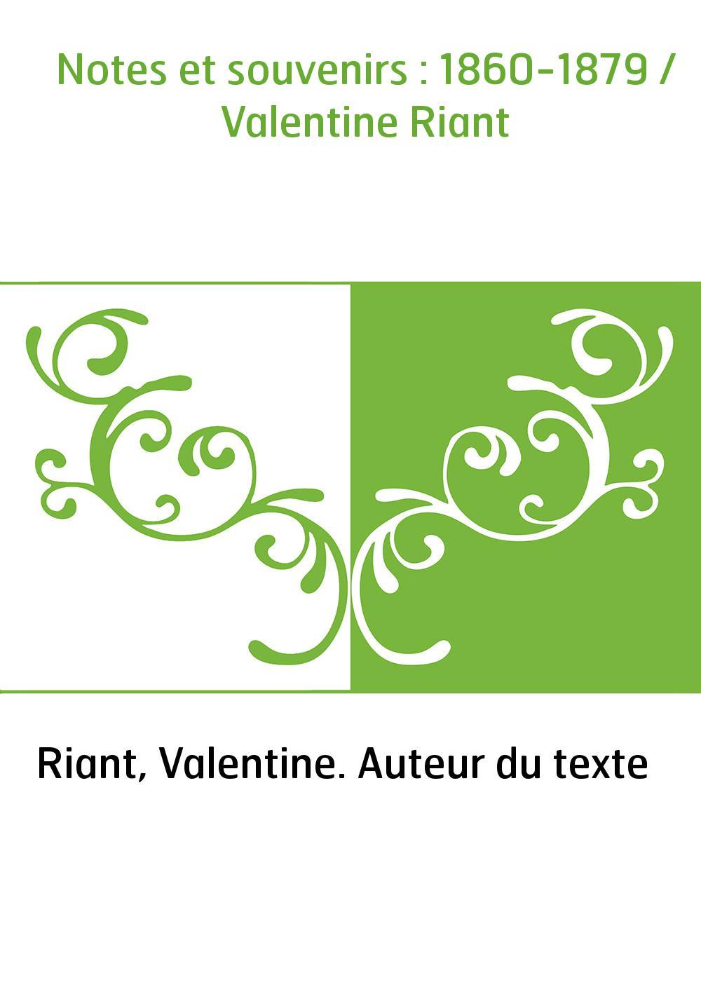 Notes et souvenirs : 1860-1879 / Valentine Riant