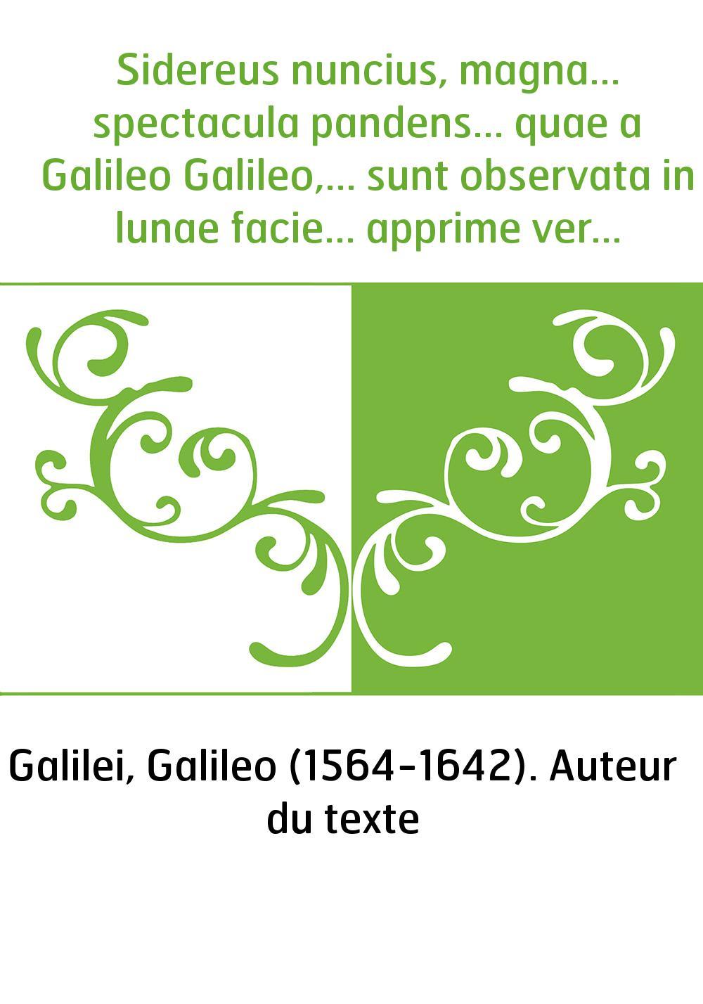 Sidereus nuncius, magna... spectacula pandens... quae a Galileo Galileo,... sunt observata in lunae facie... apprime vero in qua