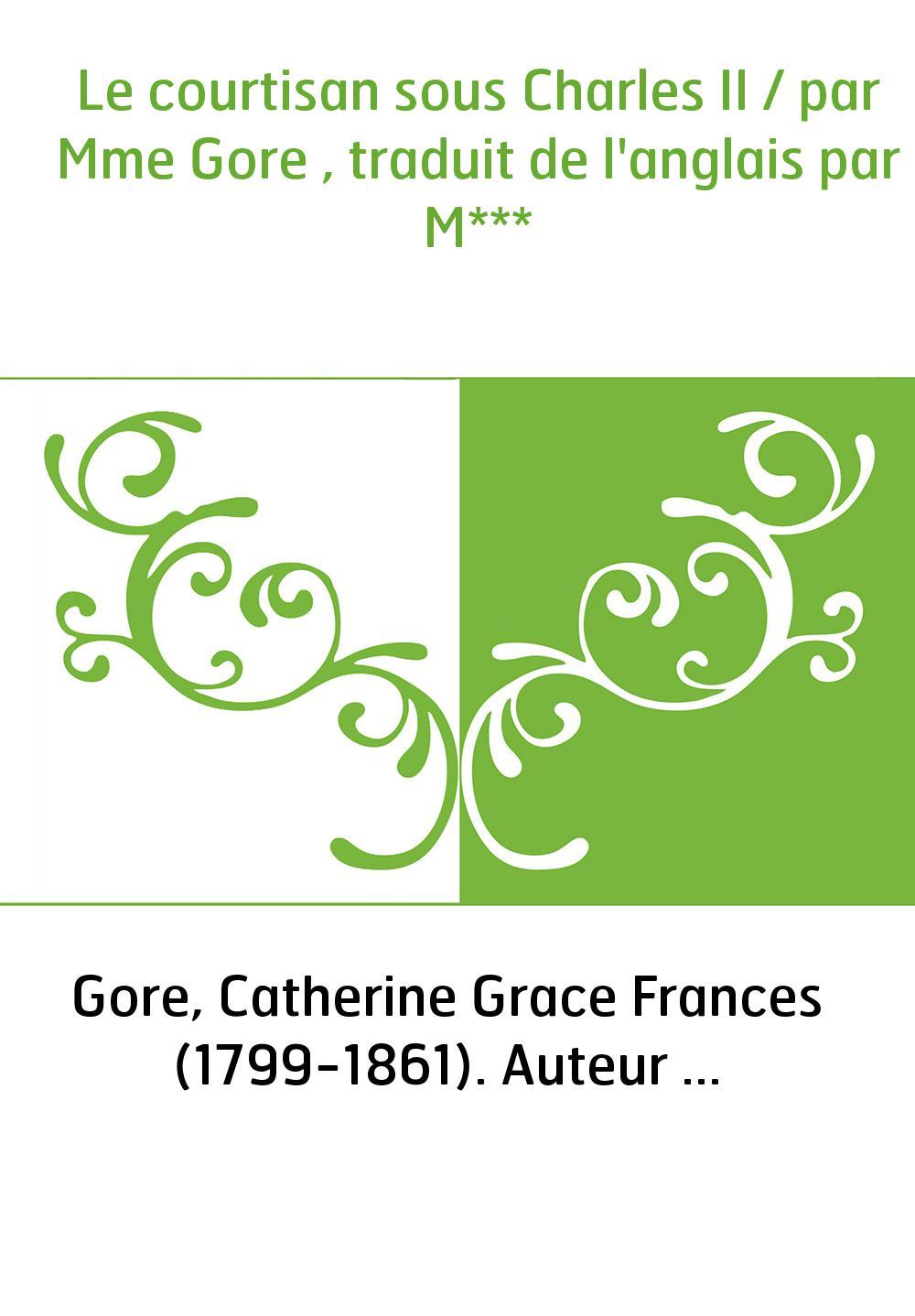 Le courtisan sous Charles II / par Mme Gore , traduit de l'anglais par M***