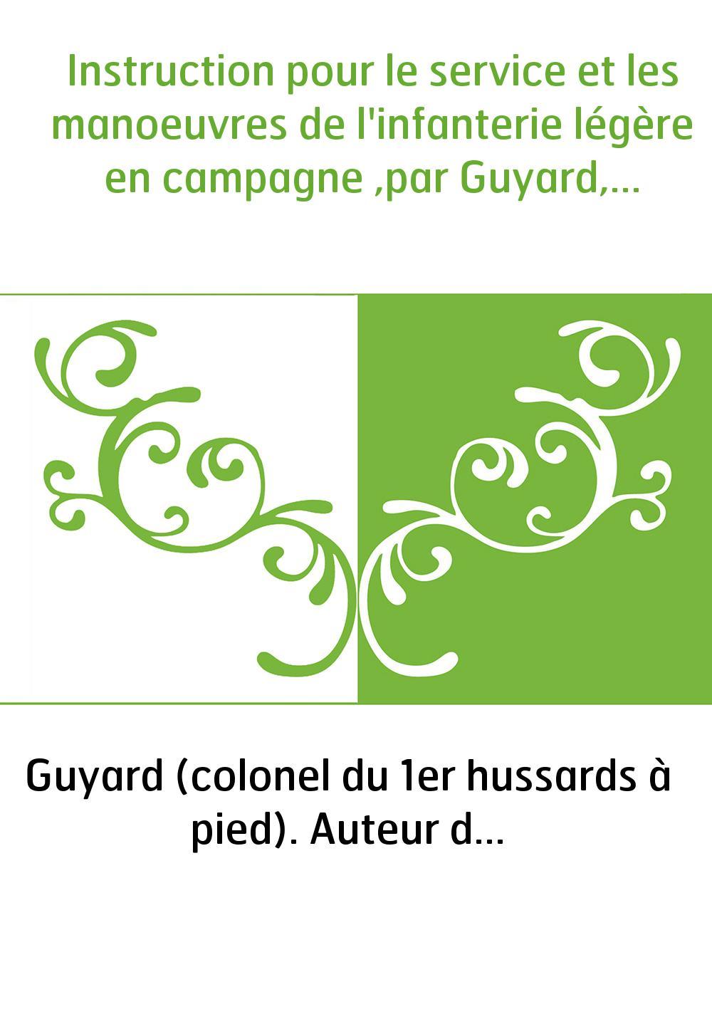 Instruction pour le service et les manoeuvres de l'infanterie légère en campagne ,par Guyard,...