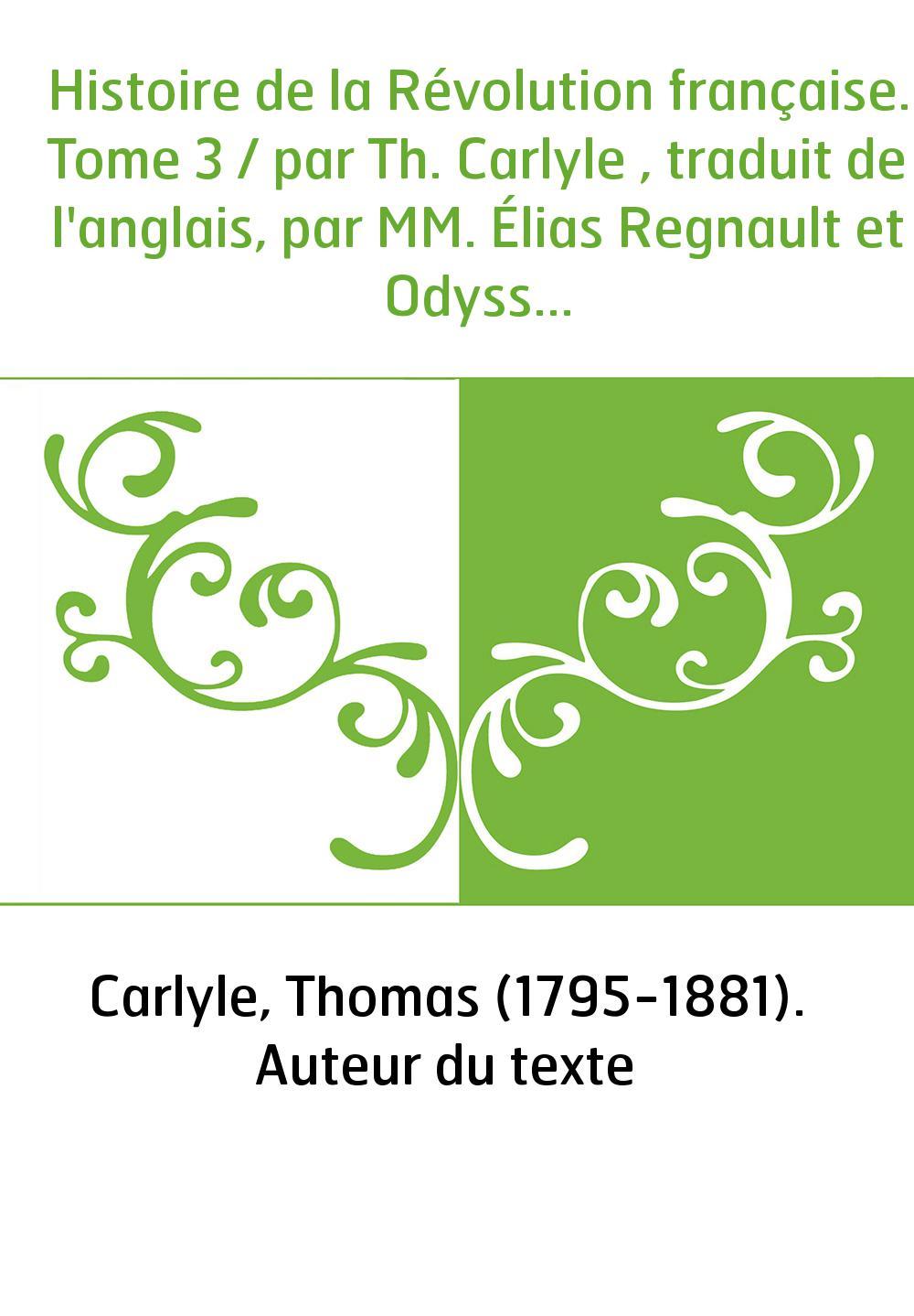 Histoire de la Révolution française. Tome 3 / par Th. Carlyle , traduit de l'anglais, par MM. Élias Regnault et Odysse Barot [pa
