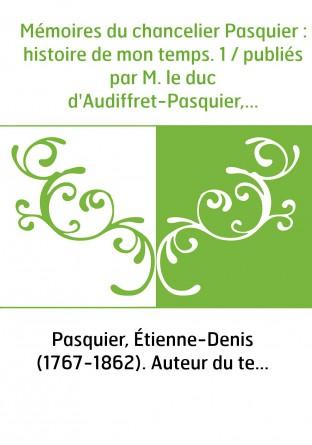 Mémoires du chancelier Pasquier :...