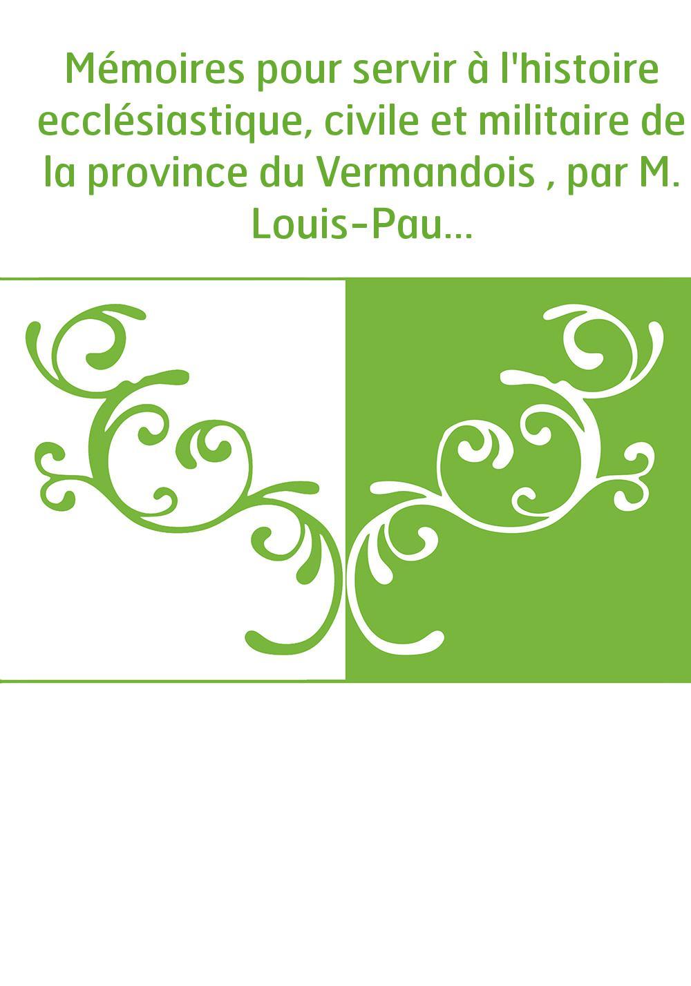 Mémoires pour servir à l'histoire ecclésiastique, civile et militaire de la province du Vermandois , par M. Louis-Paul Colliette
