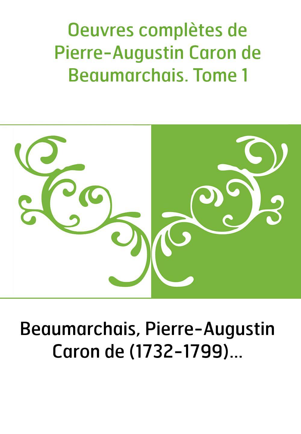Oeuvres complètes de Pierre-Augustin Caron de Beaumarchais. Tome 1