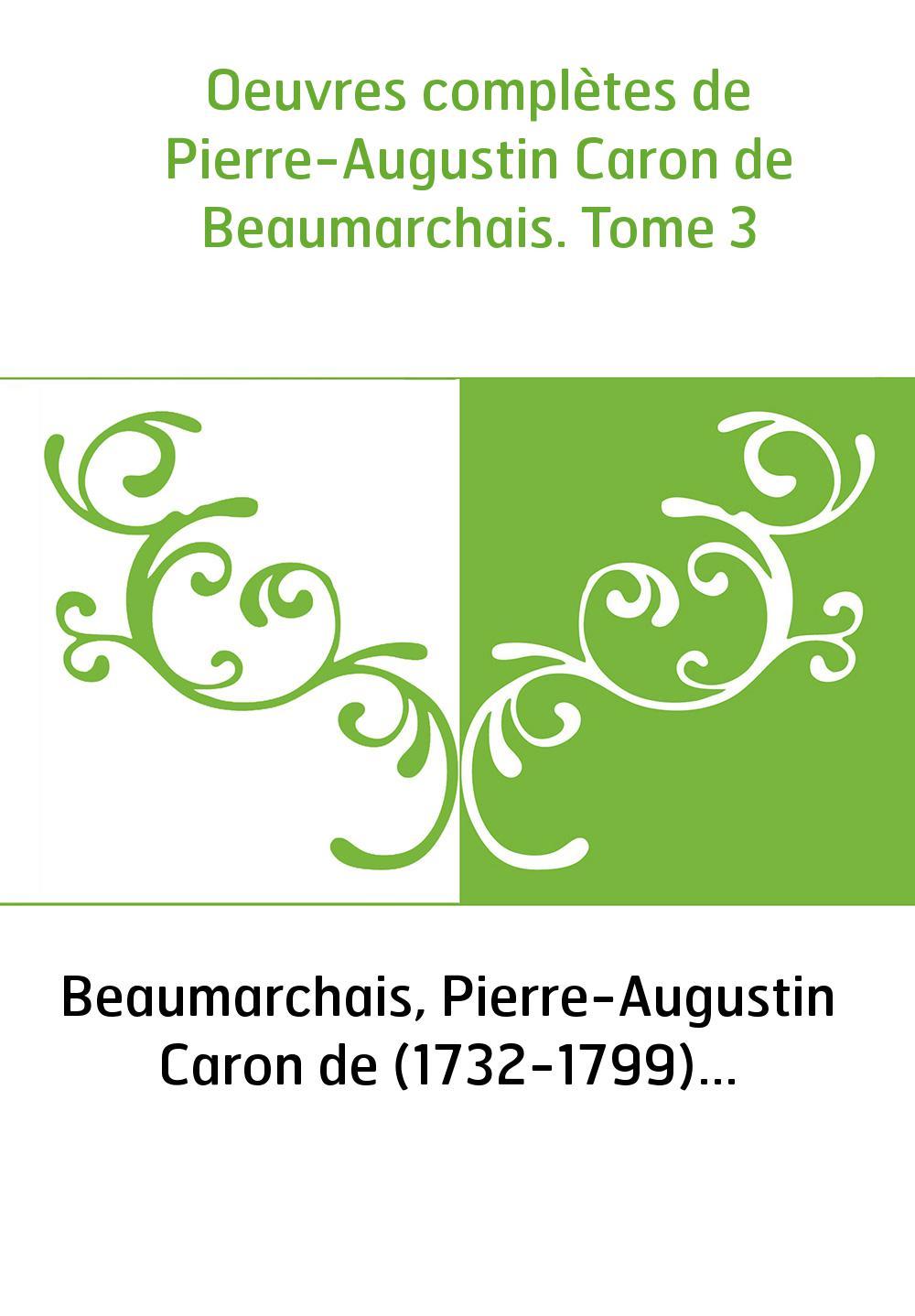Oeuvres complètes de Pierre-Augustin Caron de Beaumarchais. Tome 3