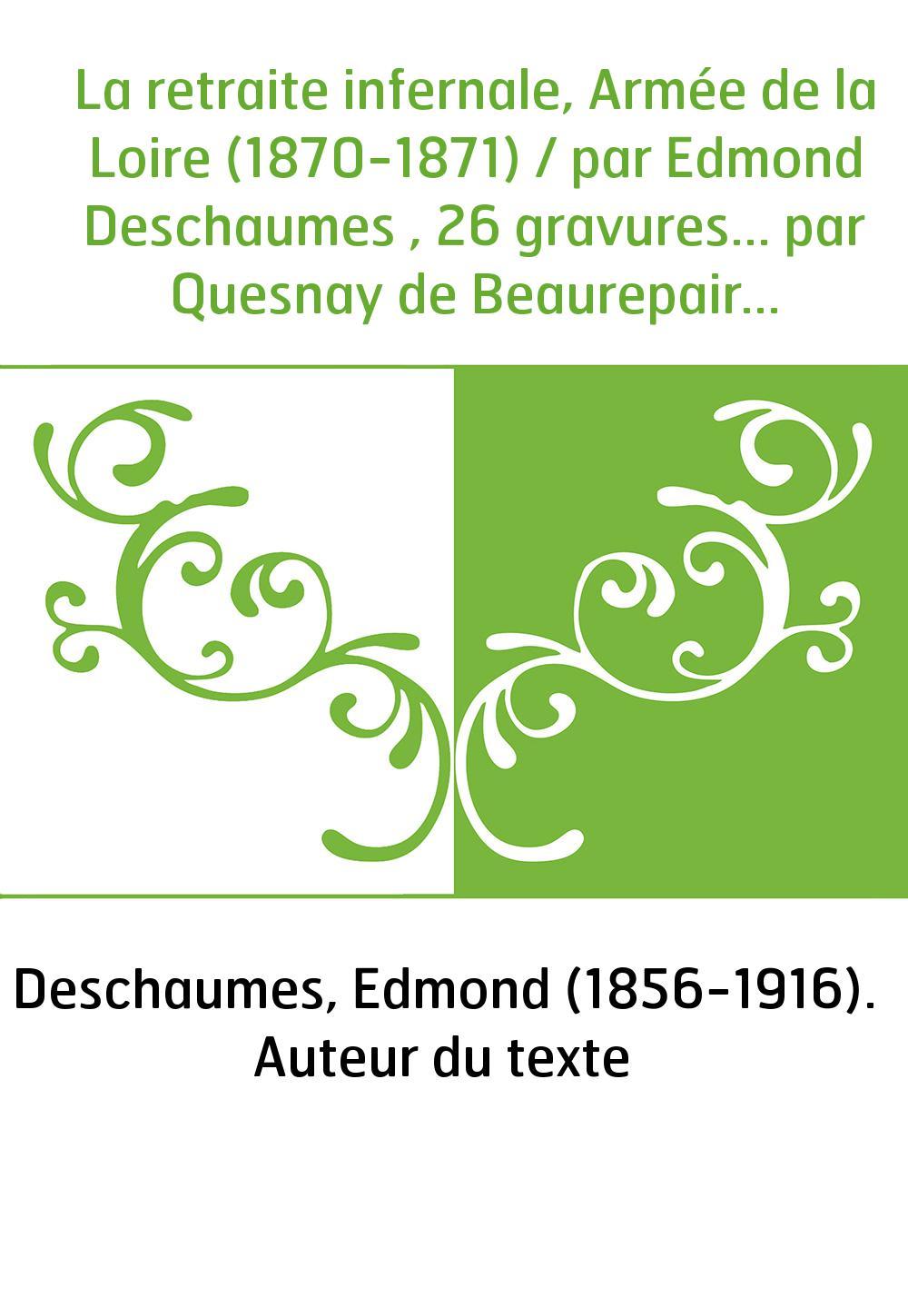 La retraite infernale, Armée de la Loire (1870-1871) / par Edmond Deschaumes , 26 gravures... par Quesnay de Beaurepaire et une