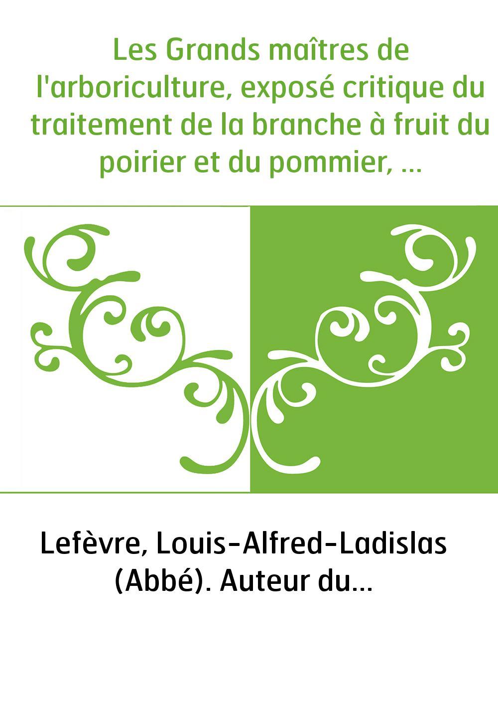 Les Grands maîtres de l'arboriculture, exposé critique du traitement de la branche à fruit du poirier et du pommier, d'après les