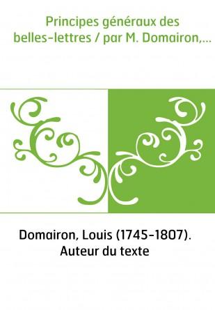 Principes généraux des belles-lettres...