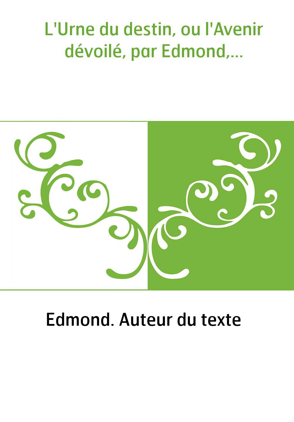 L'Urne du destin, ou l'Avenir dévoilé, par Edmond,...