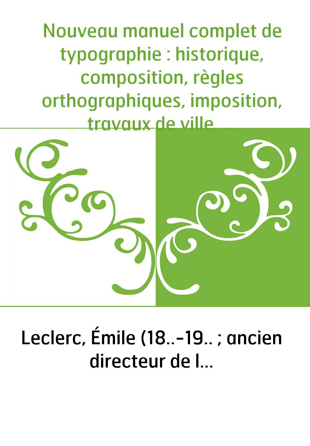 Nouveau manuel complet de typographie : historique, composition, règles orthographiques, imposition, travaux de ville, journaux,
