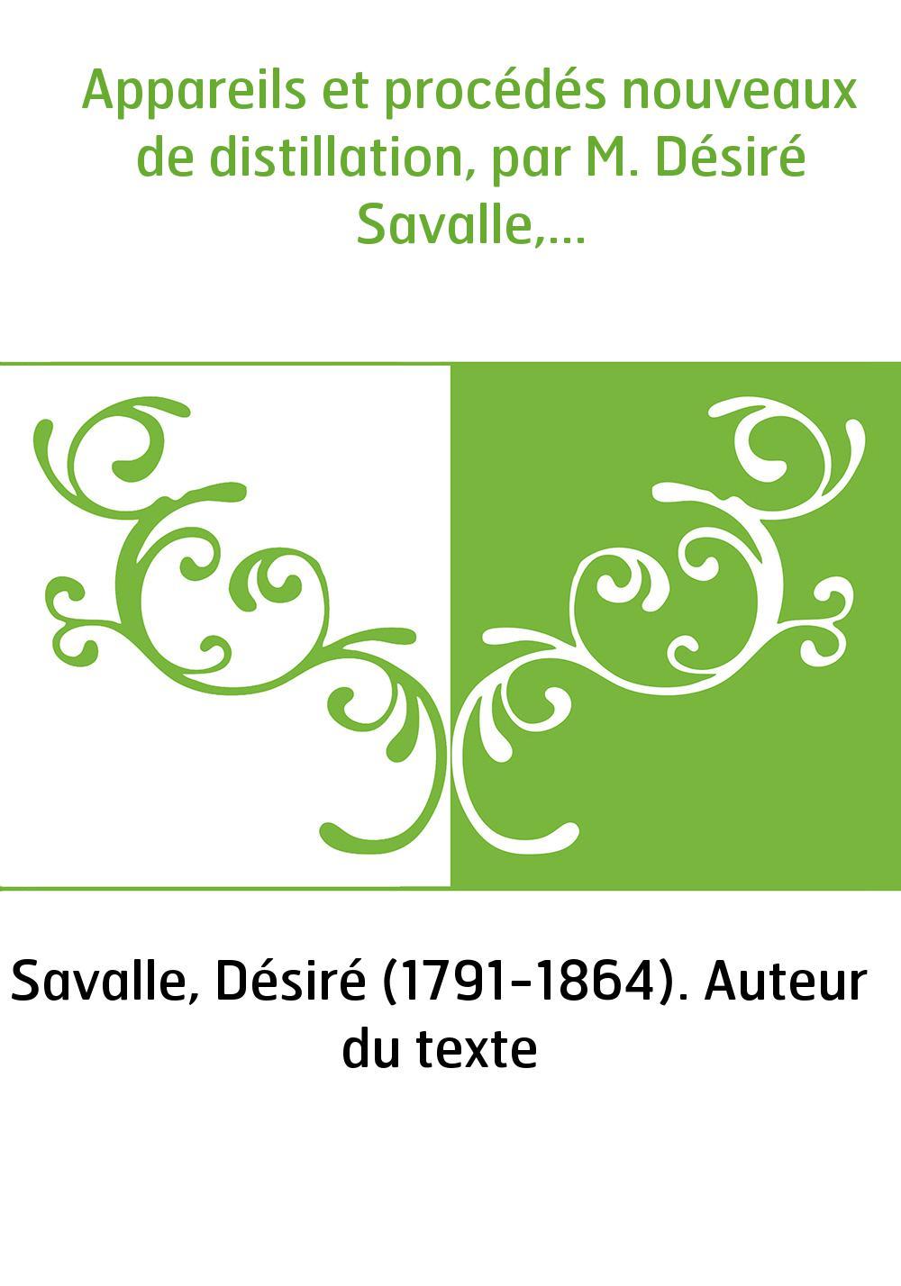 Appareils et procédés nouveaux de distillation, par M. Désiré Savalle,...