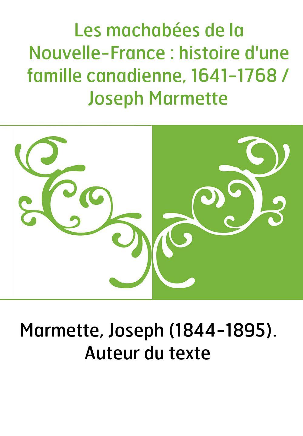 Les machabées de la Nouvelle-France : histoire d'une famille canadienne, 1641-1768 / Joseph Marmette