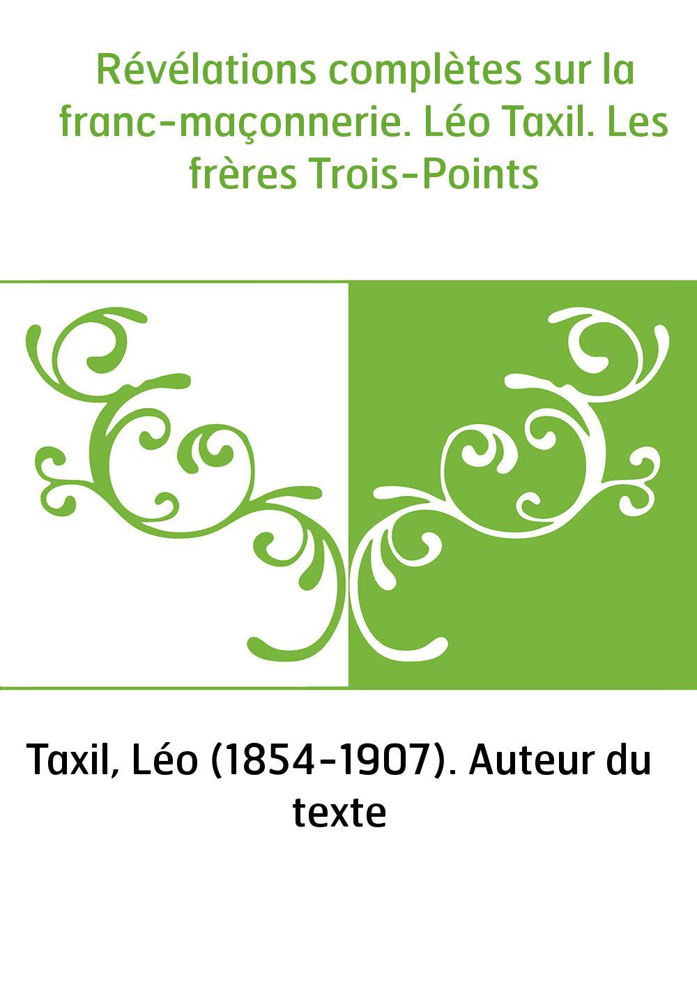 Révélations complètes sur la franc-maçonnerie. Léo Taxil. Les frères Trois-Points
